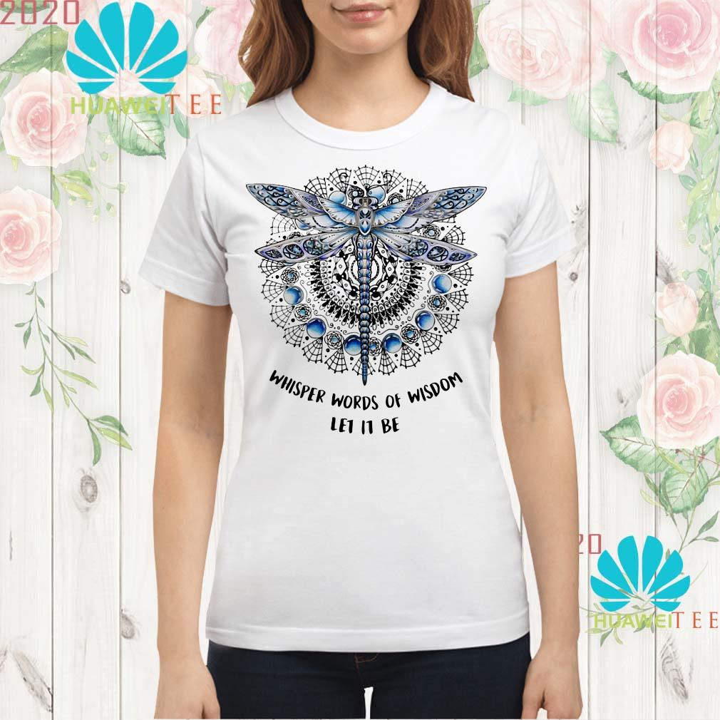 Dragonfly whisper words of wisdom let it be Ladies shirt