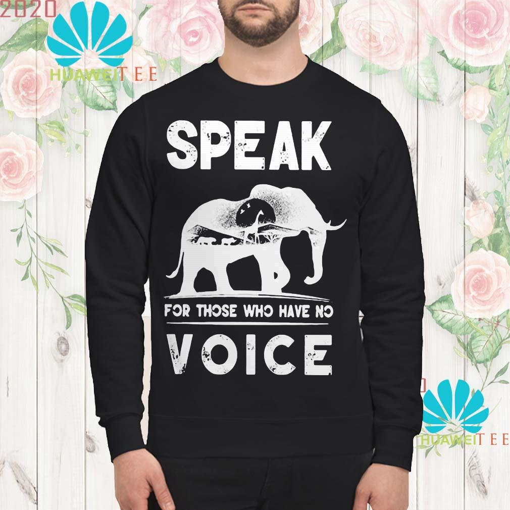 Elephant speak for those who have no voice sweatshirt
