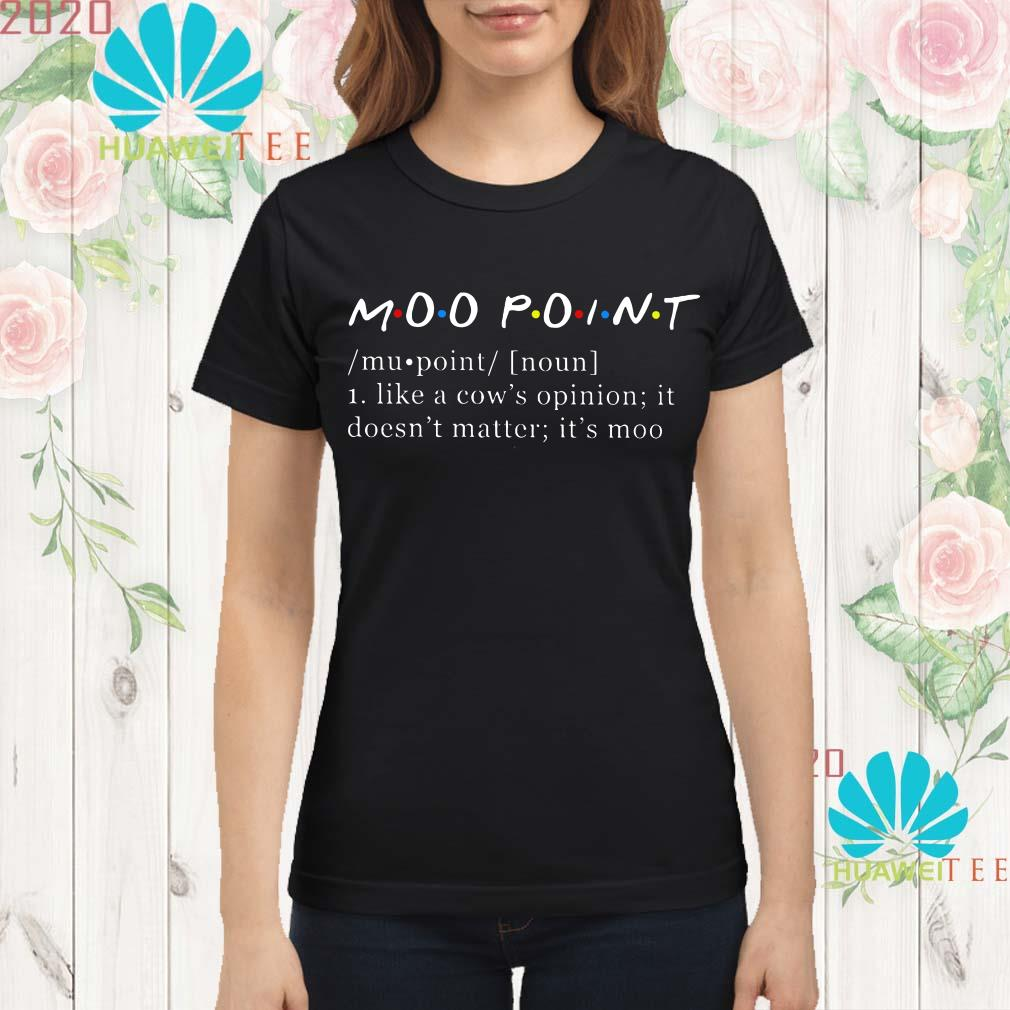 Friends Moo Point like a cow's opinion it doesn't matter It's moo Ladies shirt