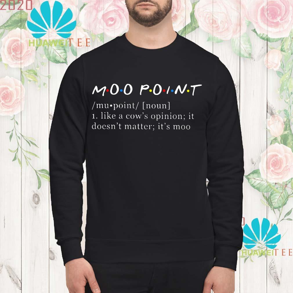 Friends Moo Point like a cow's opinion it doesn't matter It's moo Sweatshirt