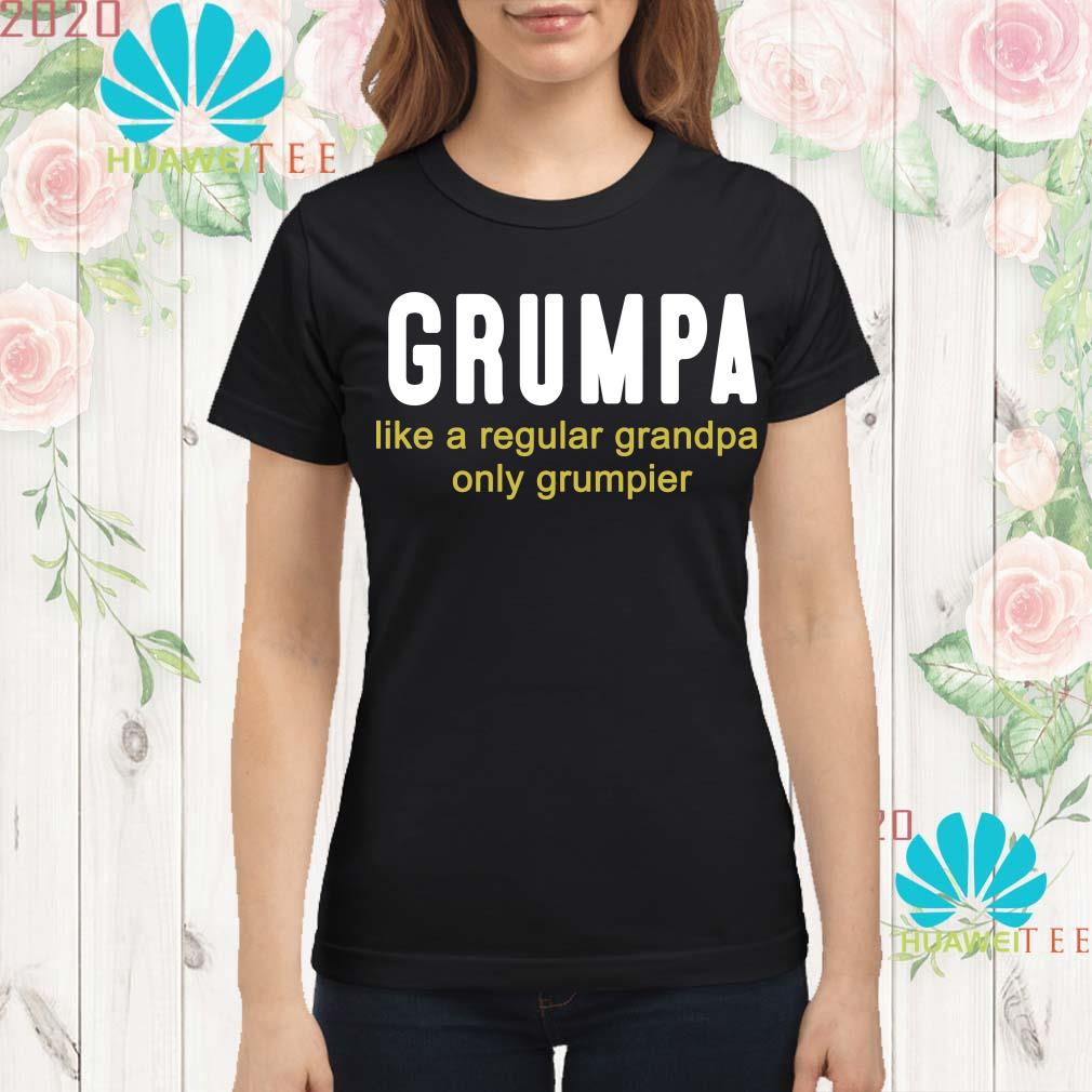 Grumpa like a regular grandpa only grumpier Ladies shirt