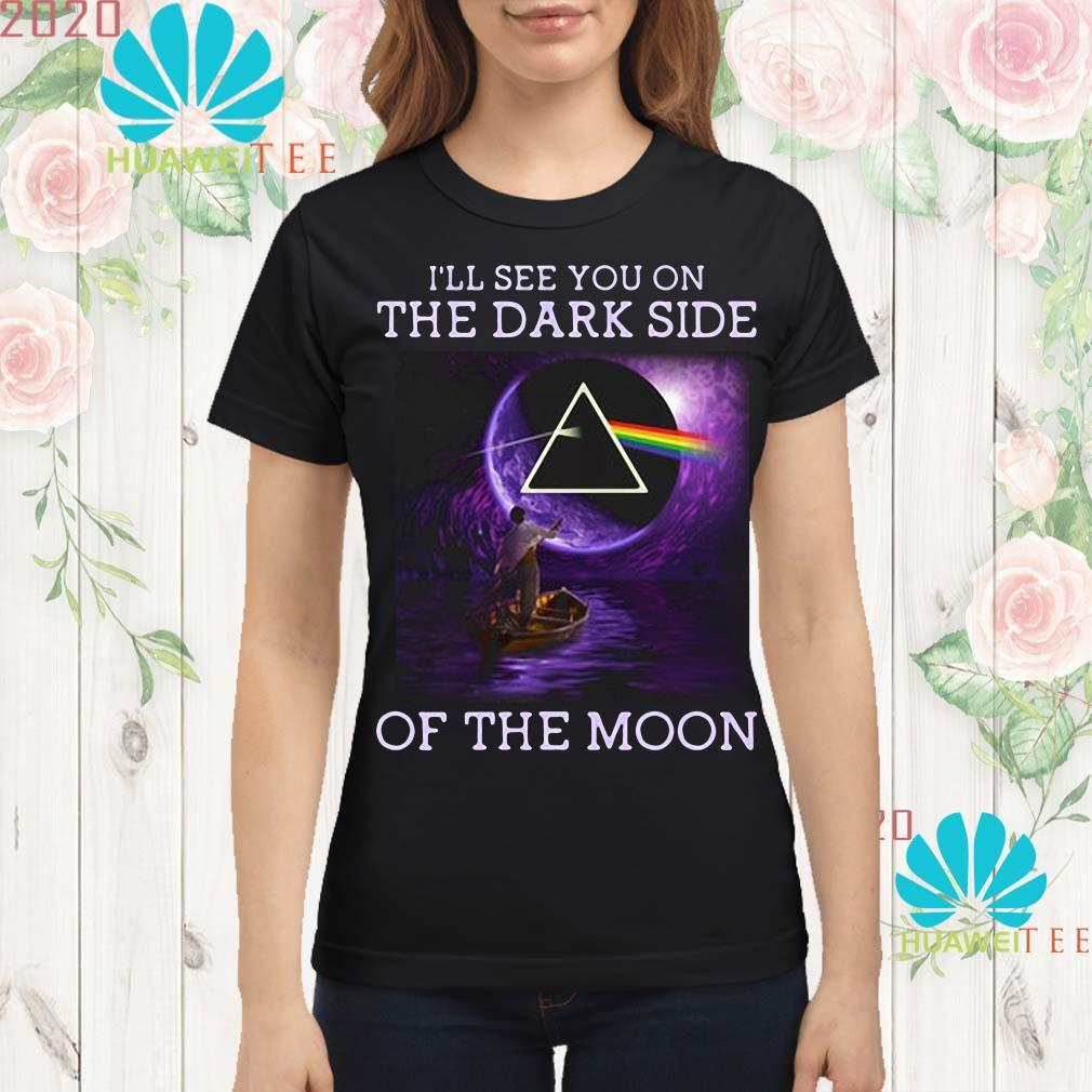 I'll see you on the dark side of the moon Ladies shirt