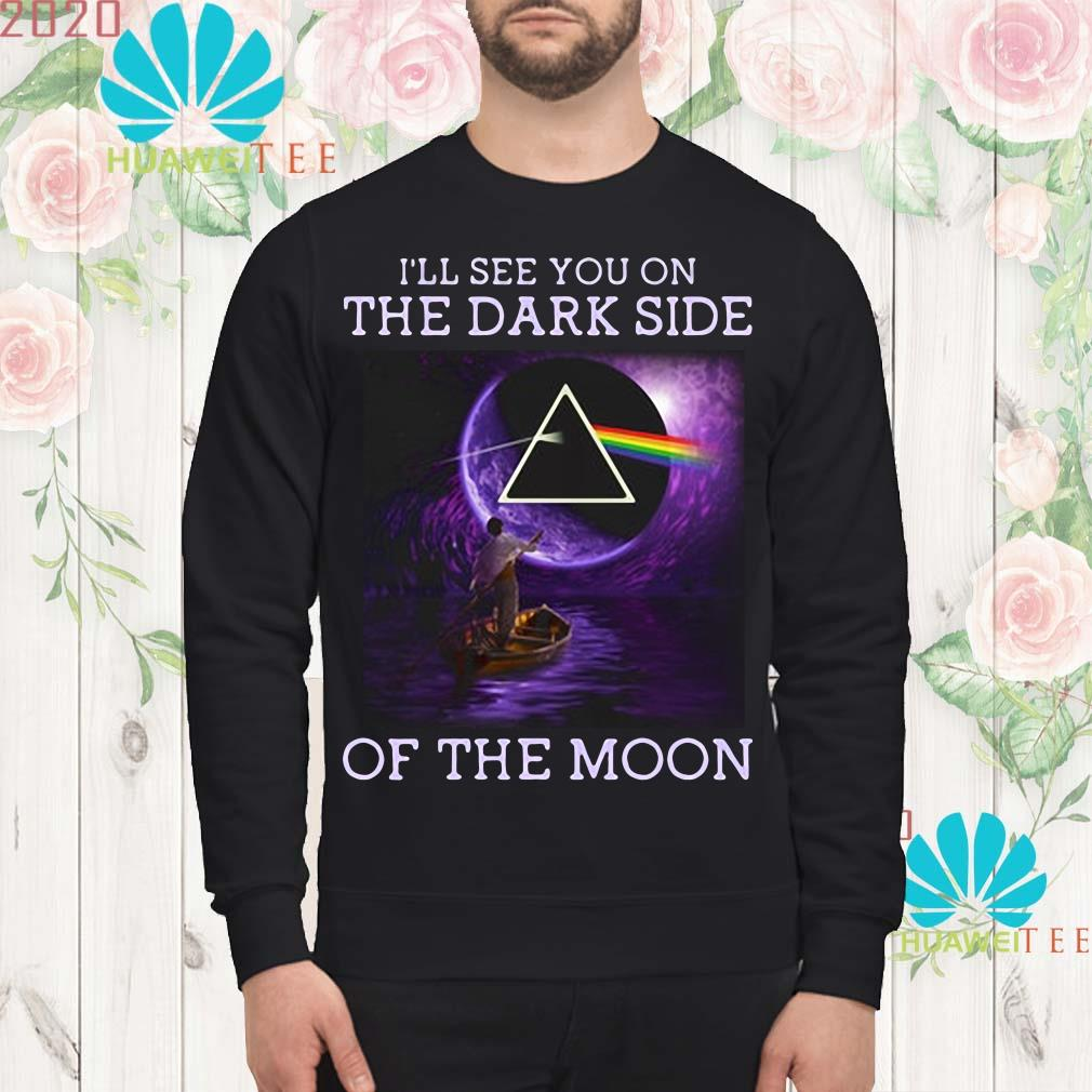 I'll see you on the dark side of the moon Sweatshirt
