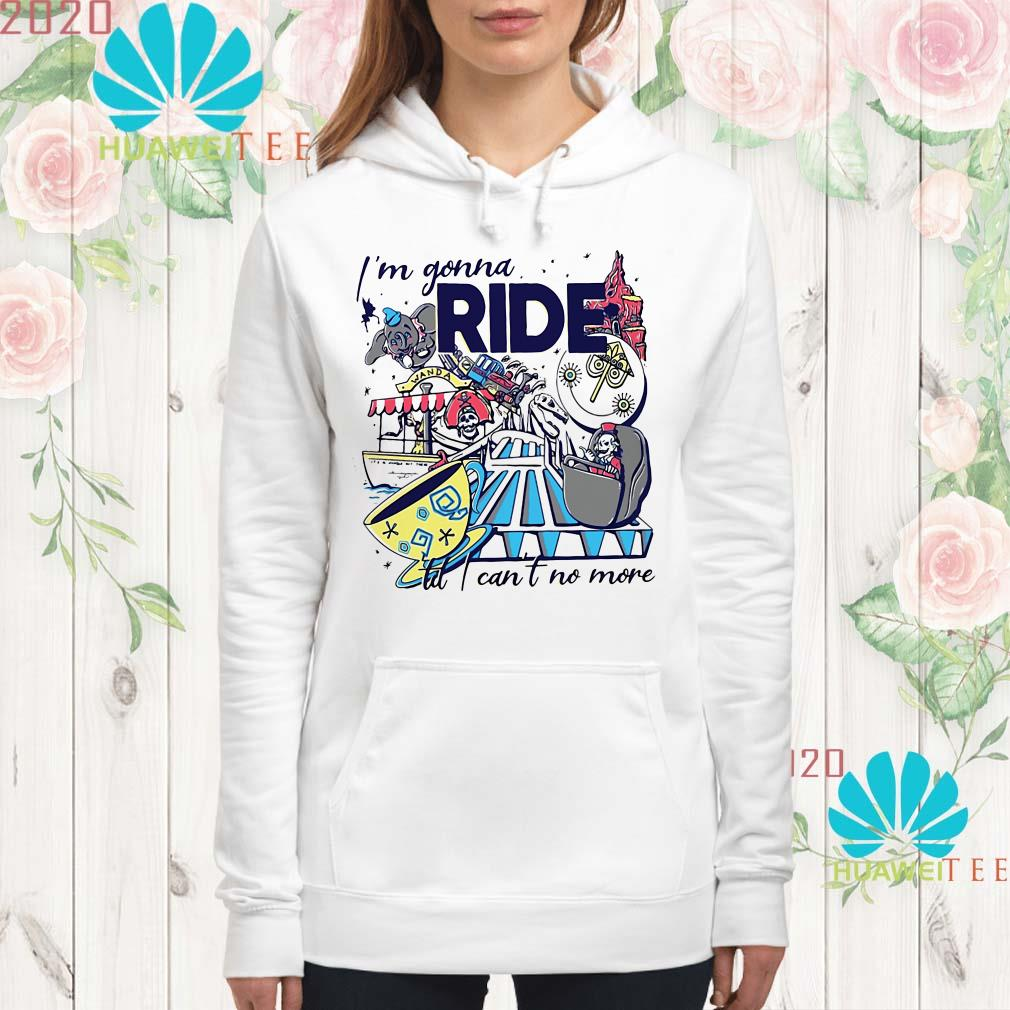 I'm gonna ride td I can't no more Hoodie