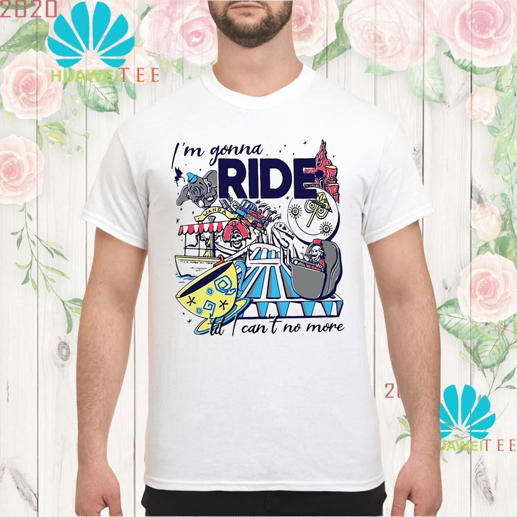 I'm gonna ride td I can't no more Men shirt
