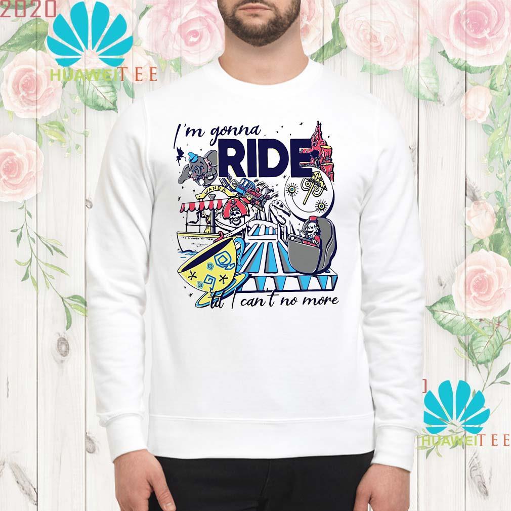 I'm gonna ride td I can't no more Sweatshirt