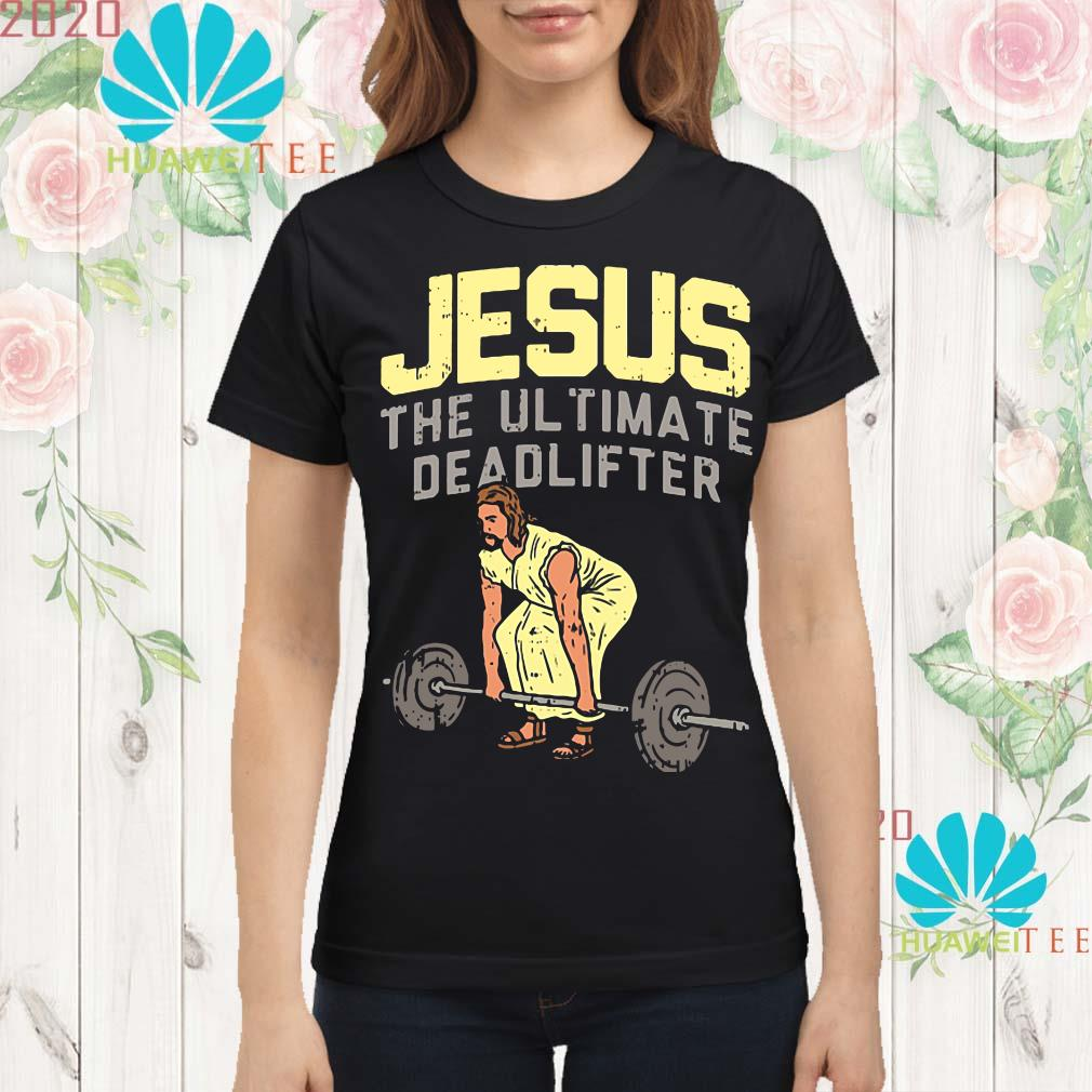 Jesus the ultimate deadlifter Ladies shirt