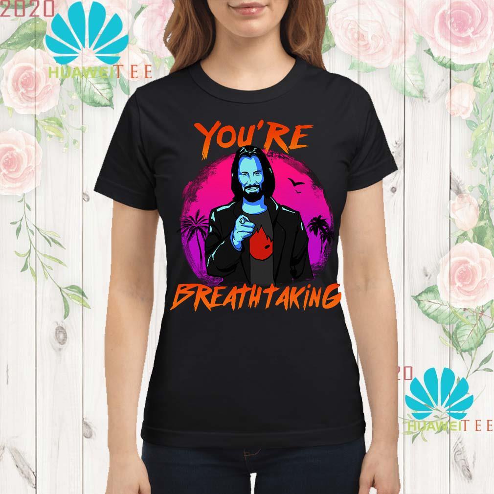 Keanu Reeves you're breathtaking Ladies shirt