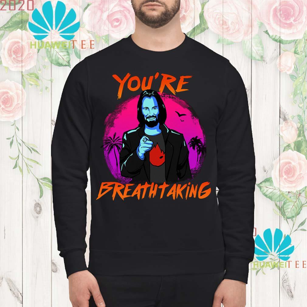 Keanu Reeves you're breathtaking Sweatshirt