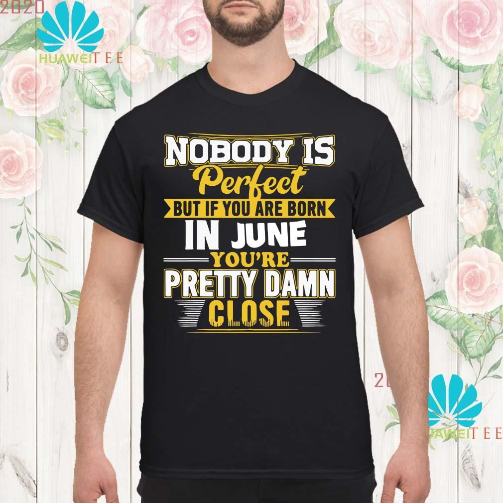 Nobody is perfect but if you are born in June you're pretty damn close Men shirt