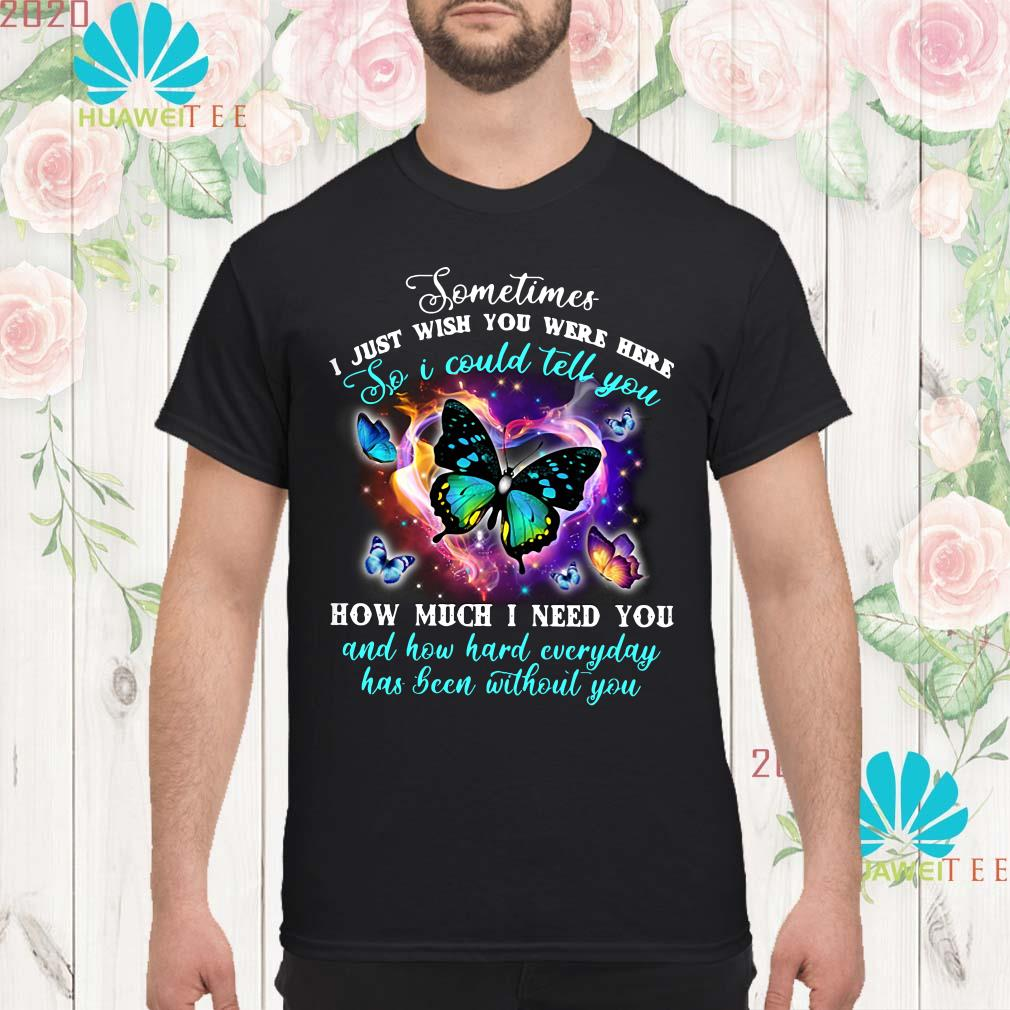 Pretty Butterfly sometimes I just wish you were here so I could tell you Men shirt