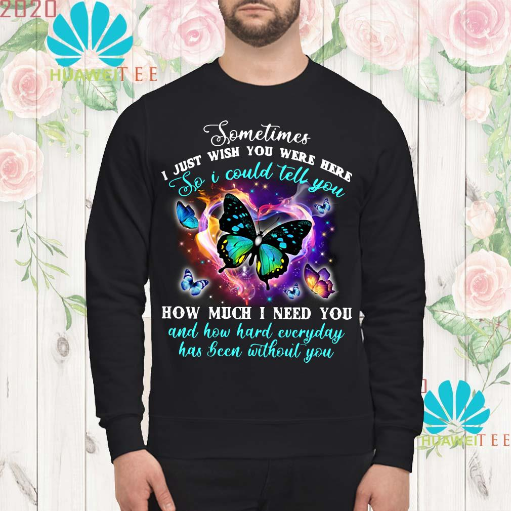Pretty Butterfly sometimes I just wish you were here so I could tell you Sweatshirt