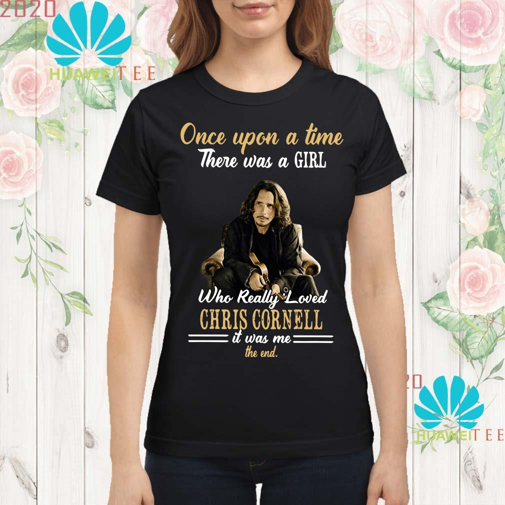 Once upon a time there was a girl who really loved Chris Cornell ladies shirt
