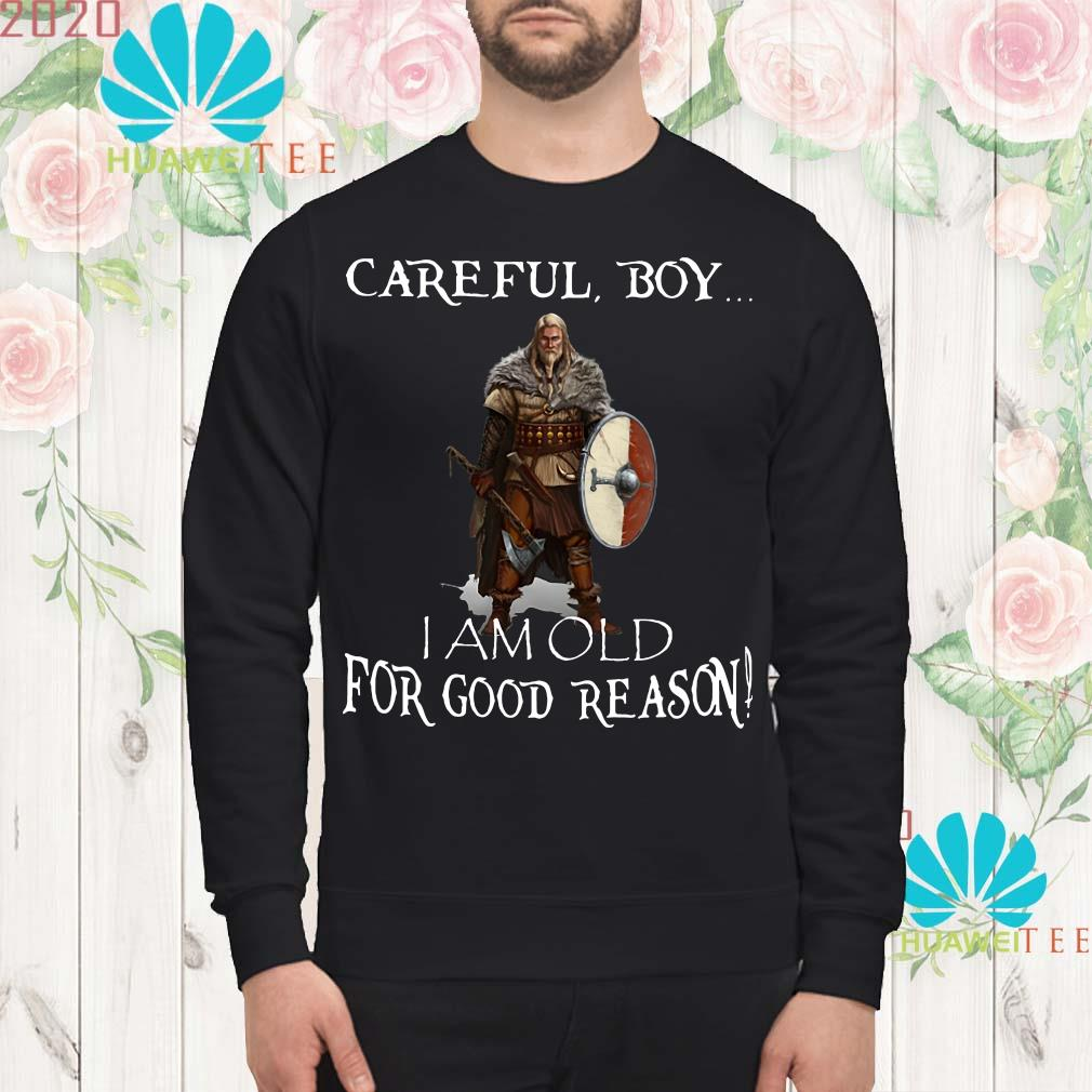 Viking careful boy I am old for good reason Sweatshirt