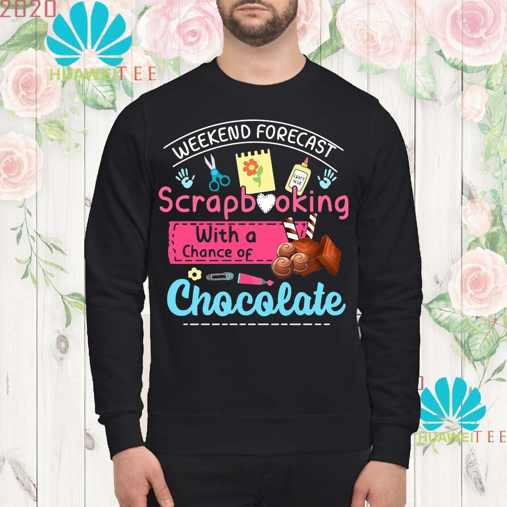 Weekend forecast scrapbooking with a chance of chocolate sweatshirt