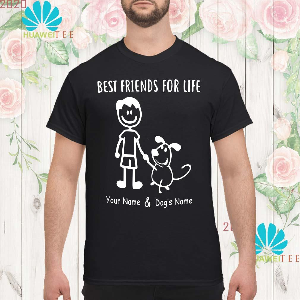 Best friends for life your name and dog's name Men shirt