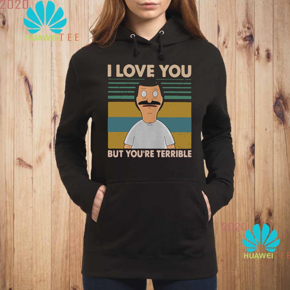 Bob's Burgers I love you but you're terrible vintage Hoodie