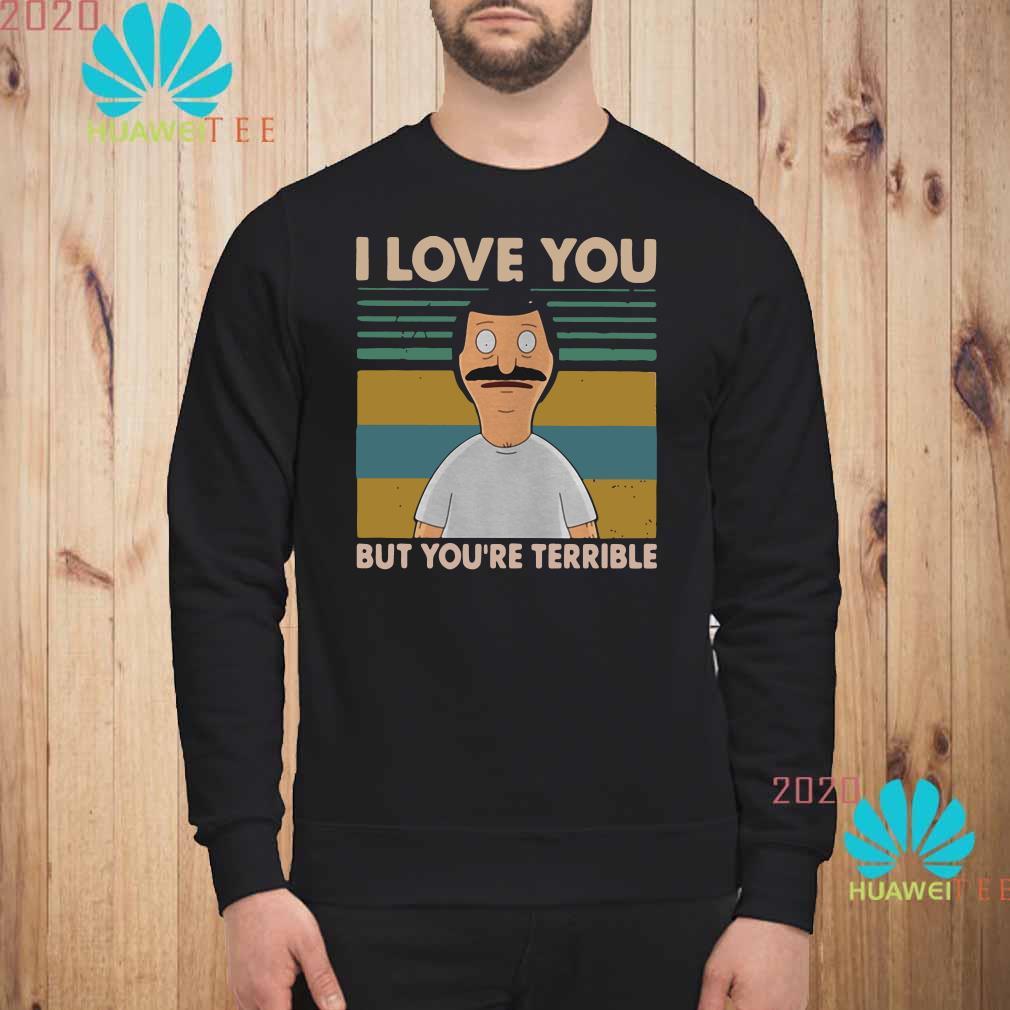 Bob's Burgers I love you but you're terrible vintage Sweatshirt
