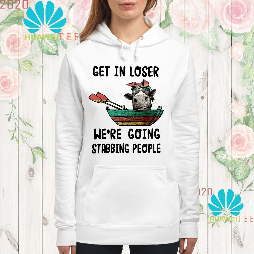 Cow get in loser we're going stabbing people Hoodie