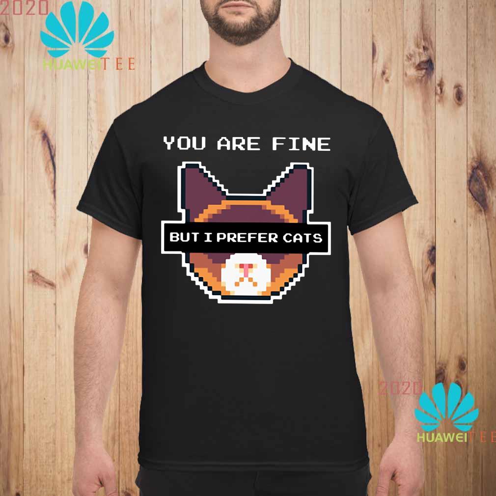 You are fine but I prefer cats men shirt