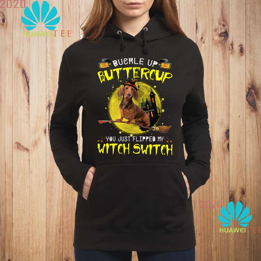 Halloween Dachshund buckle up buttercup you just flipped my witch switch Hoodie