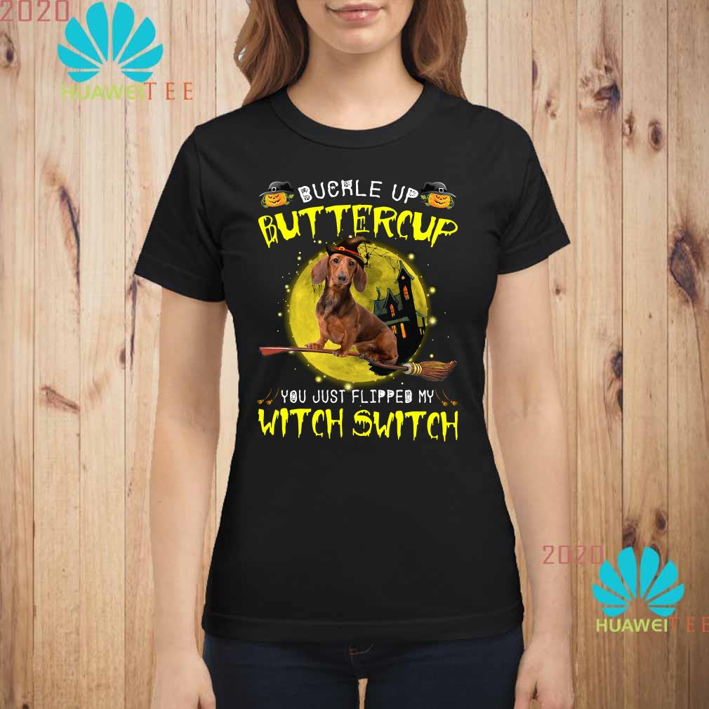 Halloween Dachshund buckle up buttercup you just flipped my witch switch Ladies shirt