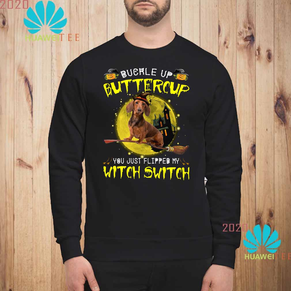 Halloween Dachshund buckle up buttercup you just flipped my witch switch Sweatshirt