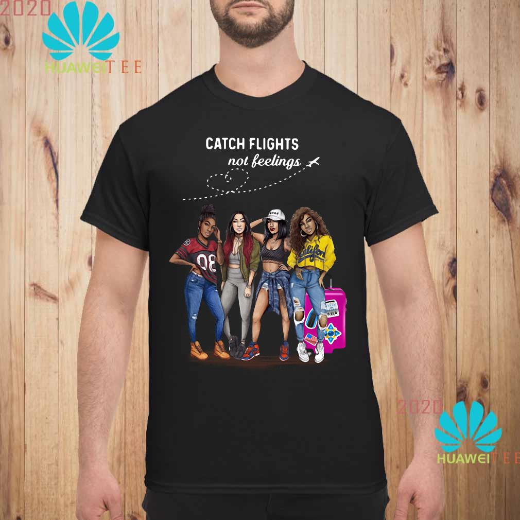 Melanin Poppin girls catch flights not feelings Men shirt
