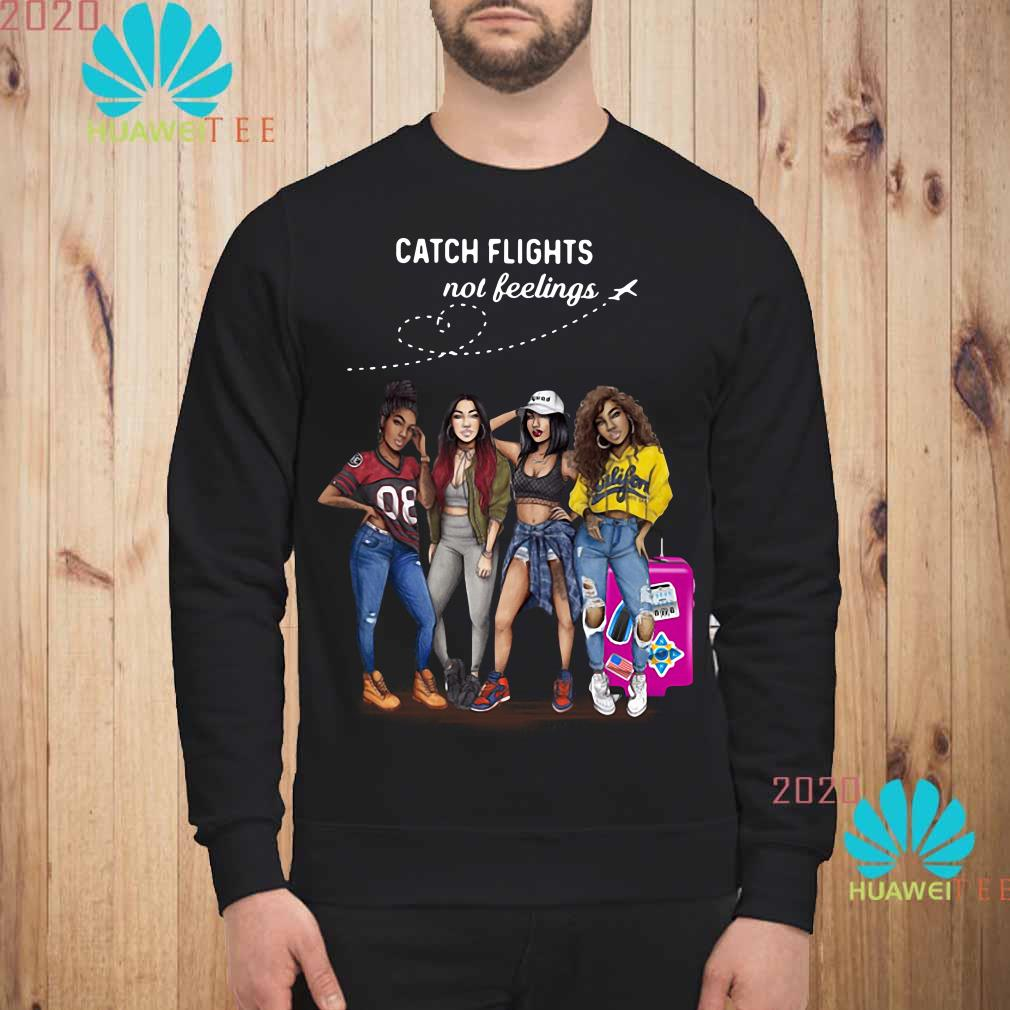 Melanin Poppin girls catch flights not feelings Sweatshirt