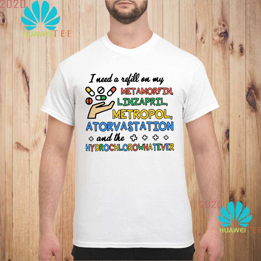 I need a refill on my Metamorfin Linzapril Metropol Atorvastation Men shirt