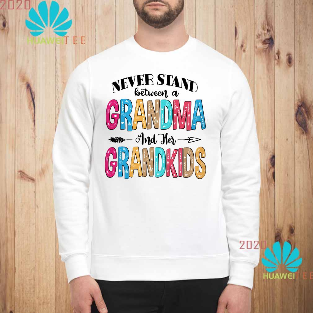 Never stand between a grandma and her grandkids Sweatshirt