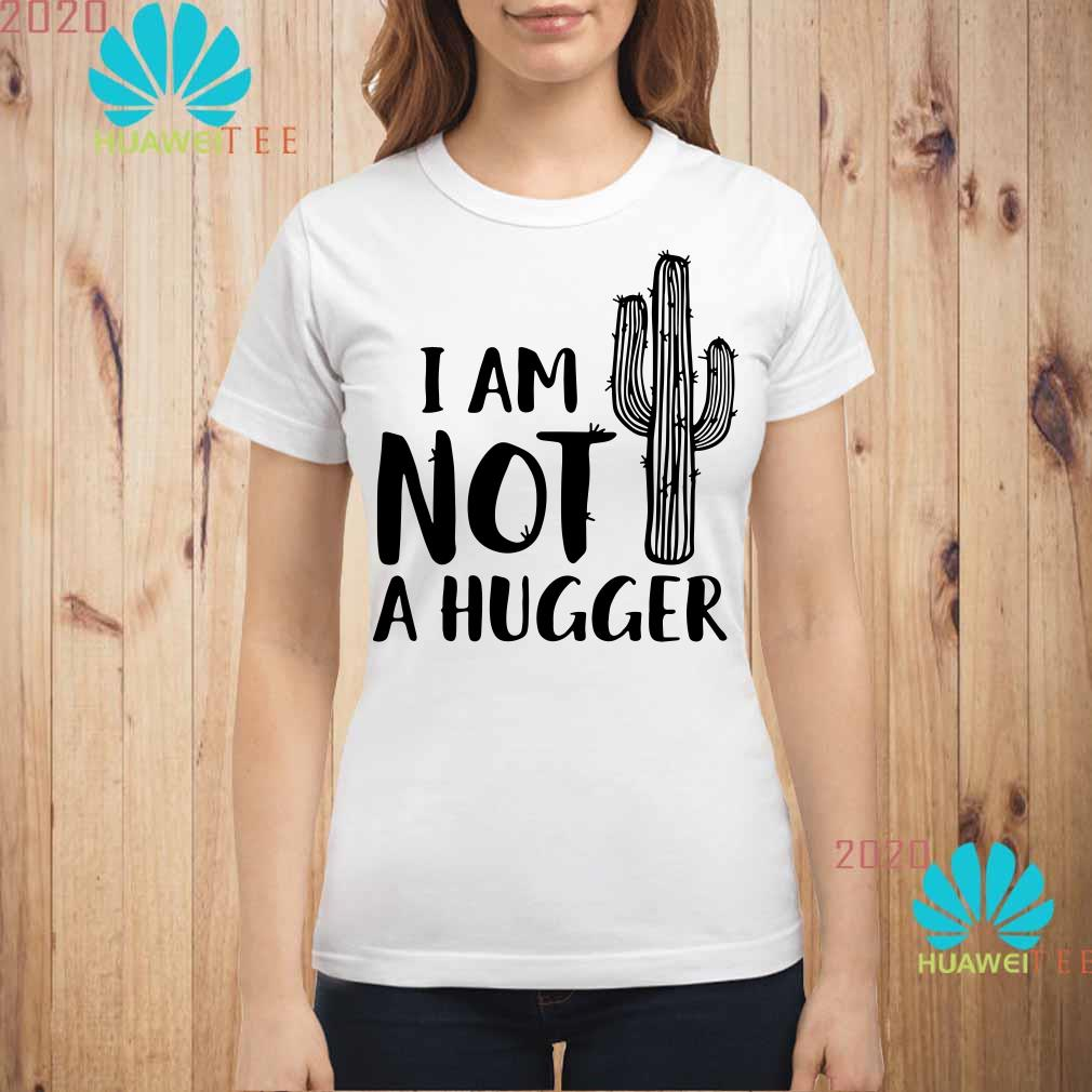 I am not a hugger cactus Ladies shirt