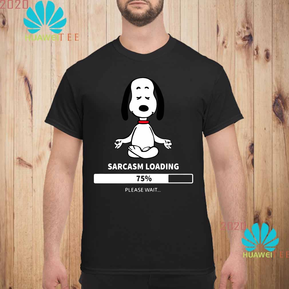 8910b15d Snoopy sarcasm loading 75% please wait shirt