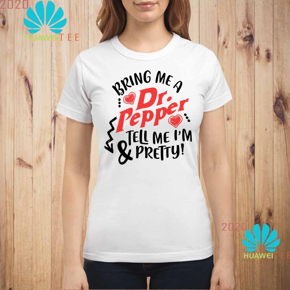 Bring me a Dr.Pepper & tell me I'm pretty Ladies shirt