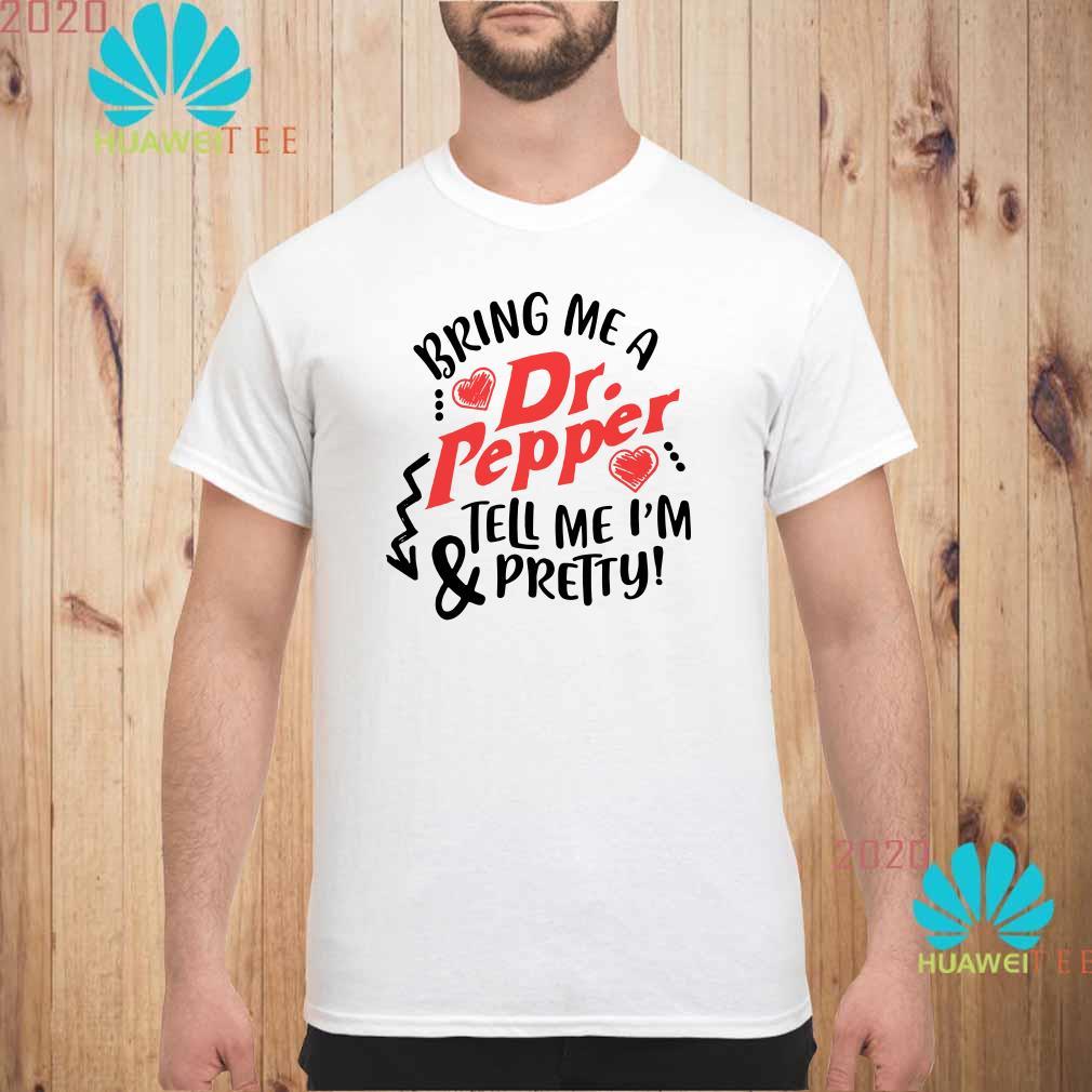 Bring me a Dr.Pepper & tell me I'm pretty Men shirt
