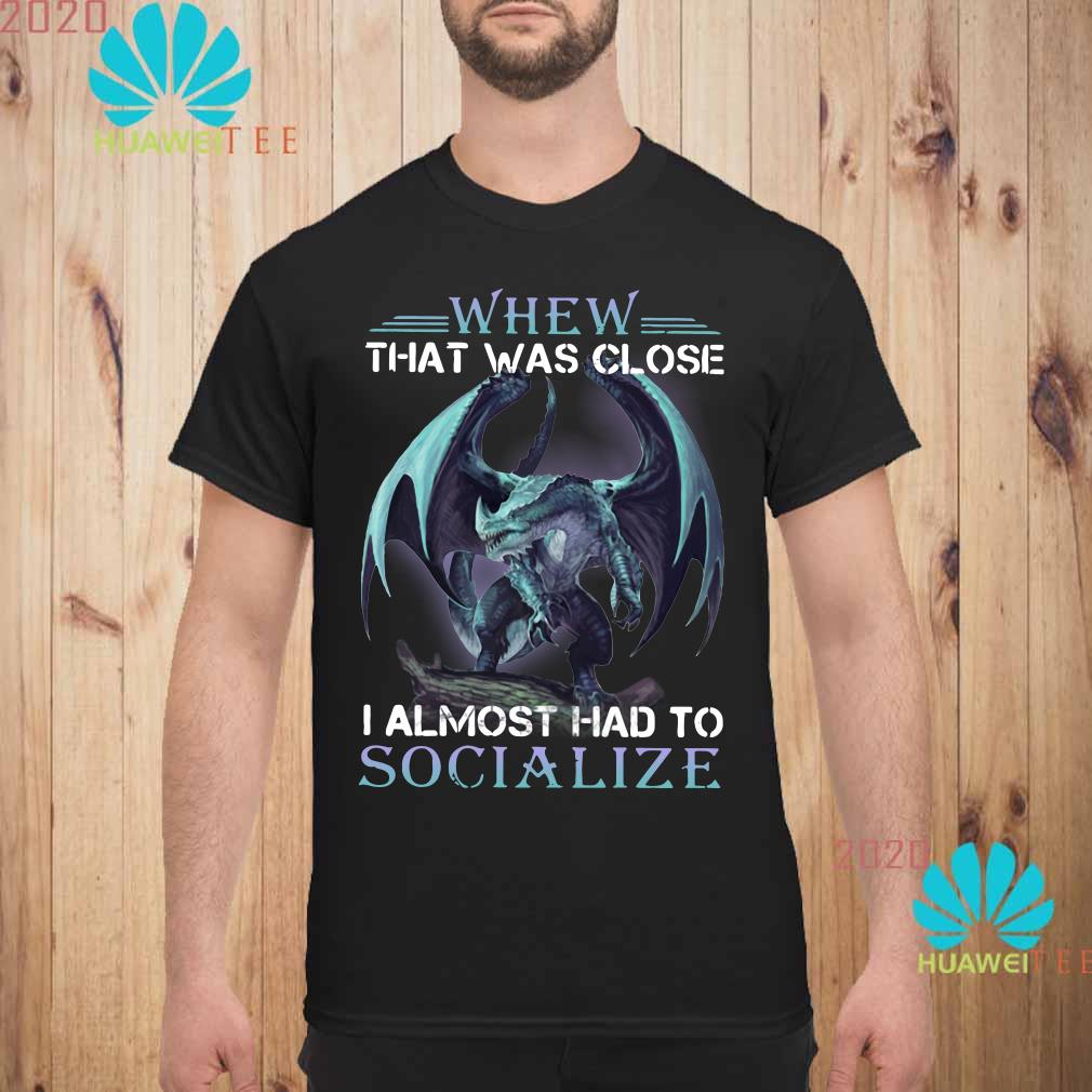 Dragon whew that was close I almost had to socialize Men shirt