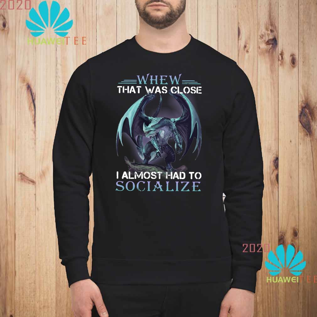 Dragon whew that was close I almost had to socialize Sweatshirt