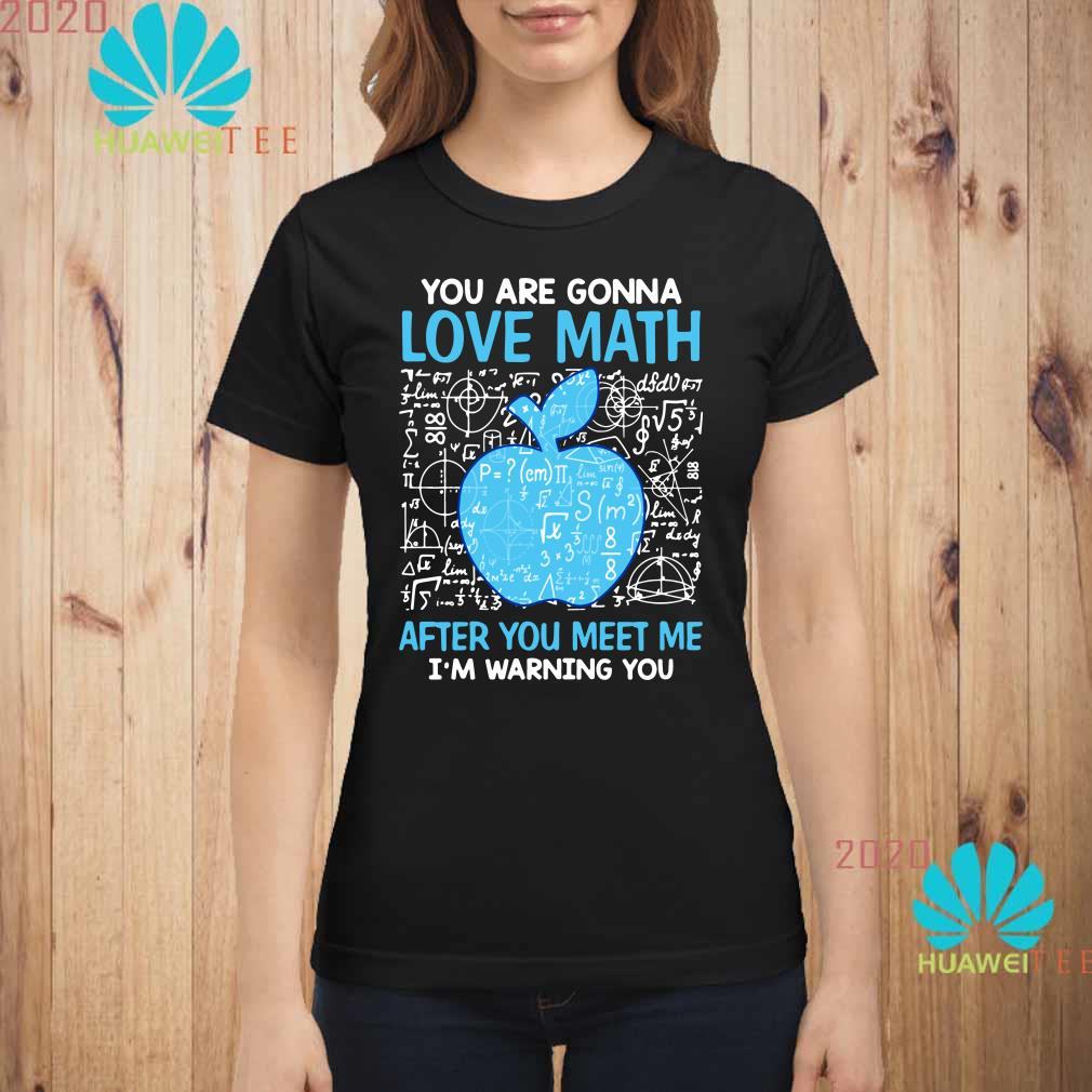 You are gonna love math after you meet me I'm warning you Ladies shirt