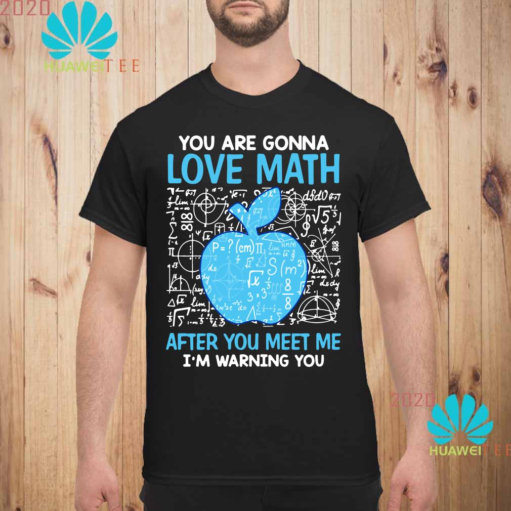 You are gonna love math after you meet me I'm warning you Men shirt