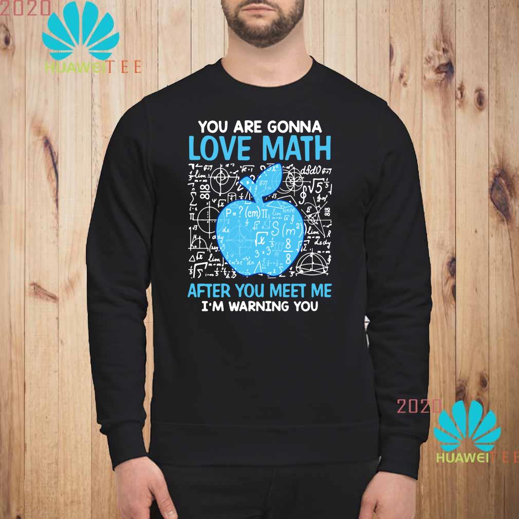 You are gonna love math after you meet me I'm warning you Sweatshirt
