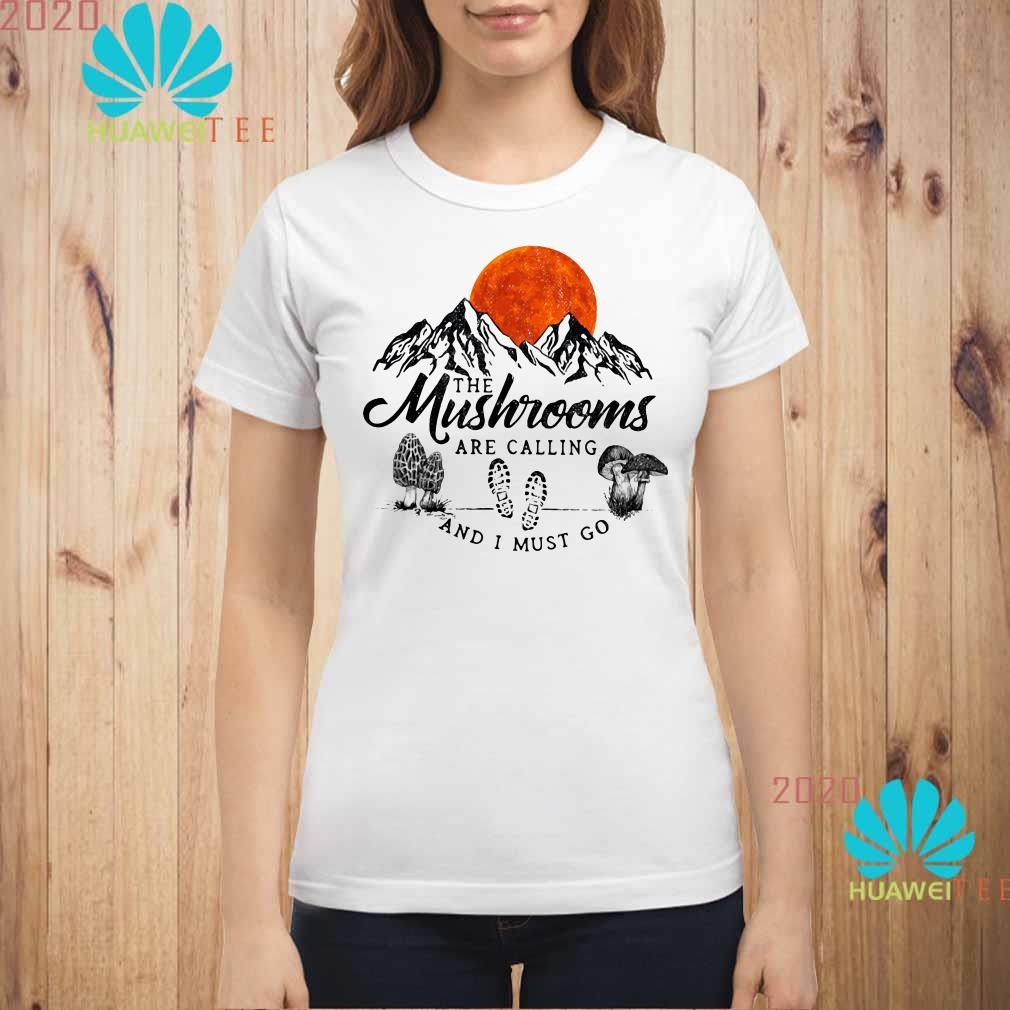 The mushrooms are calling and I must go Ladies shirt