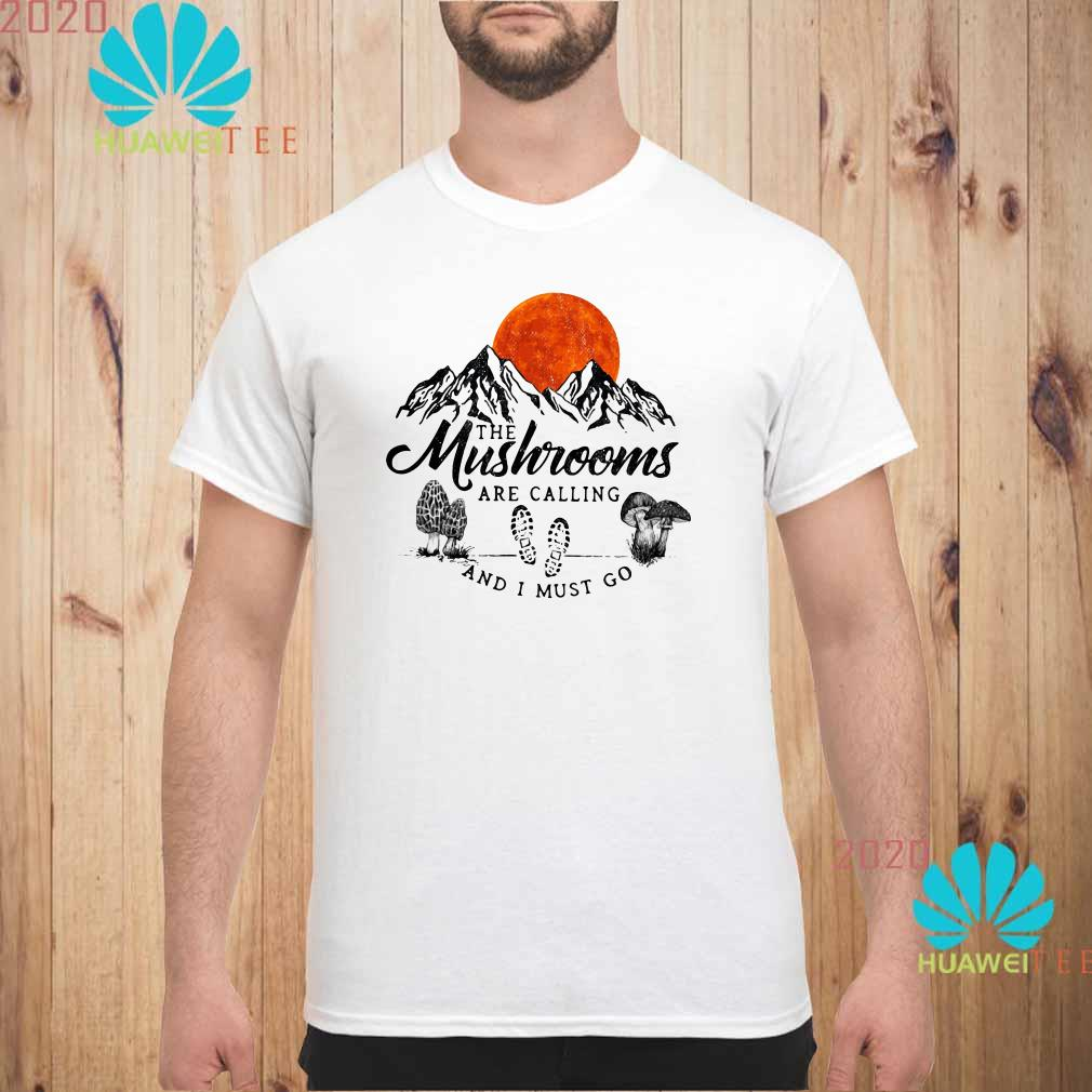 The mushrooms are calling and I must go Men shirt