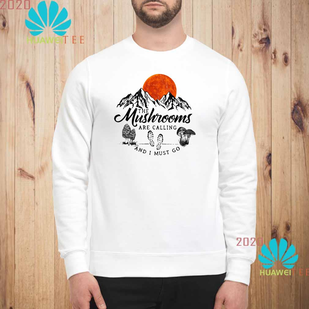 The mushrooms are calling and I must go Sweatshirt