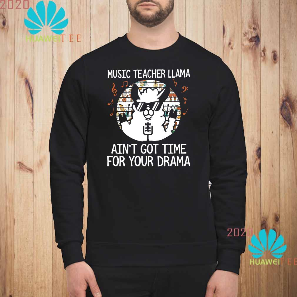 Music teacher Llama ain't got time for your drama Sweatshirt