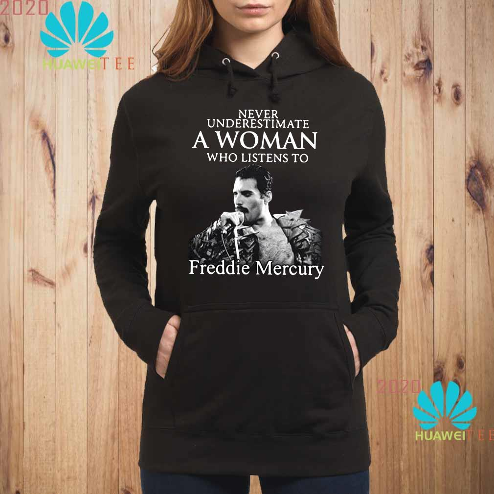 Never underestimate a woman who listens to Freddie Mercury Hoodie