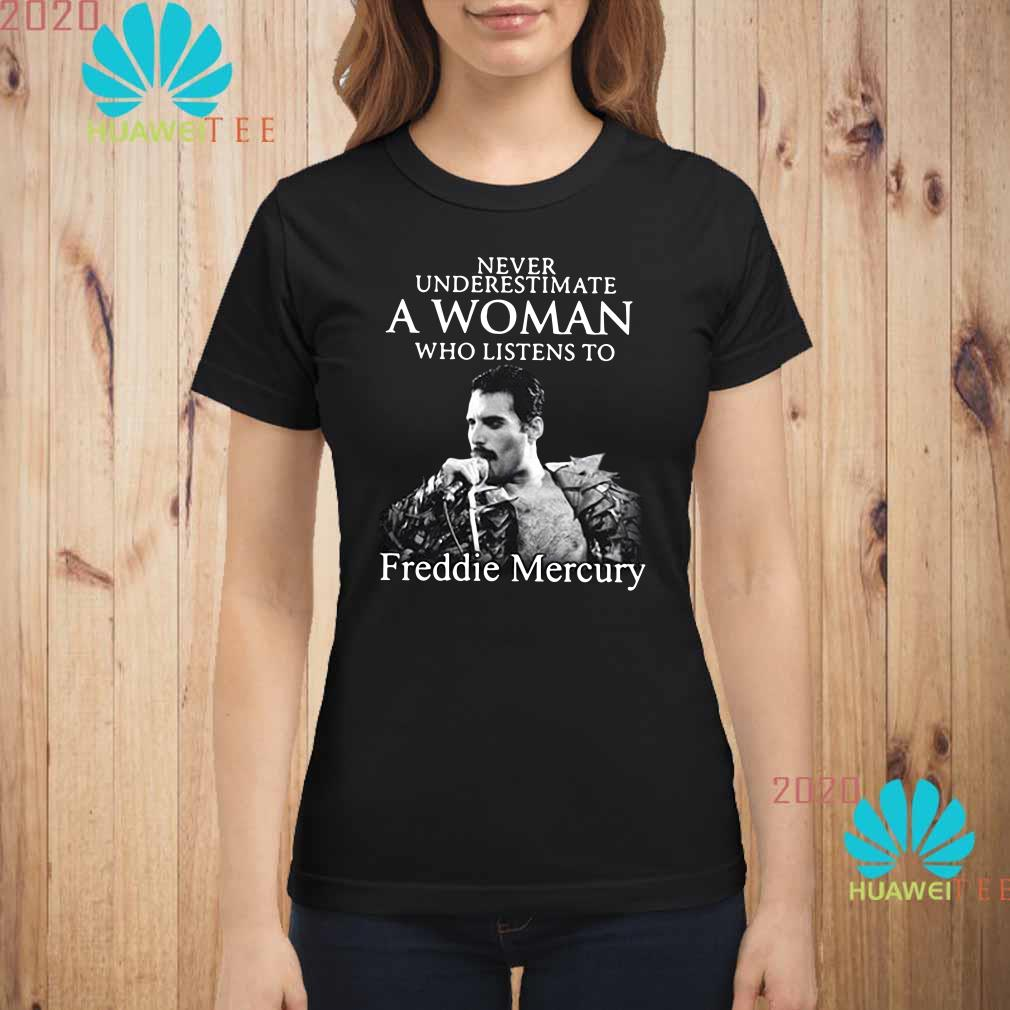 Never underestimate a woman who listens to Freddie Mercury Ladies shirt