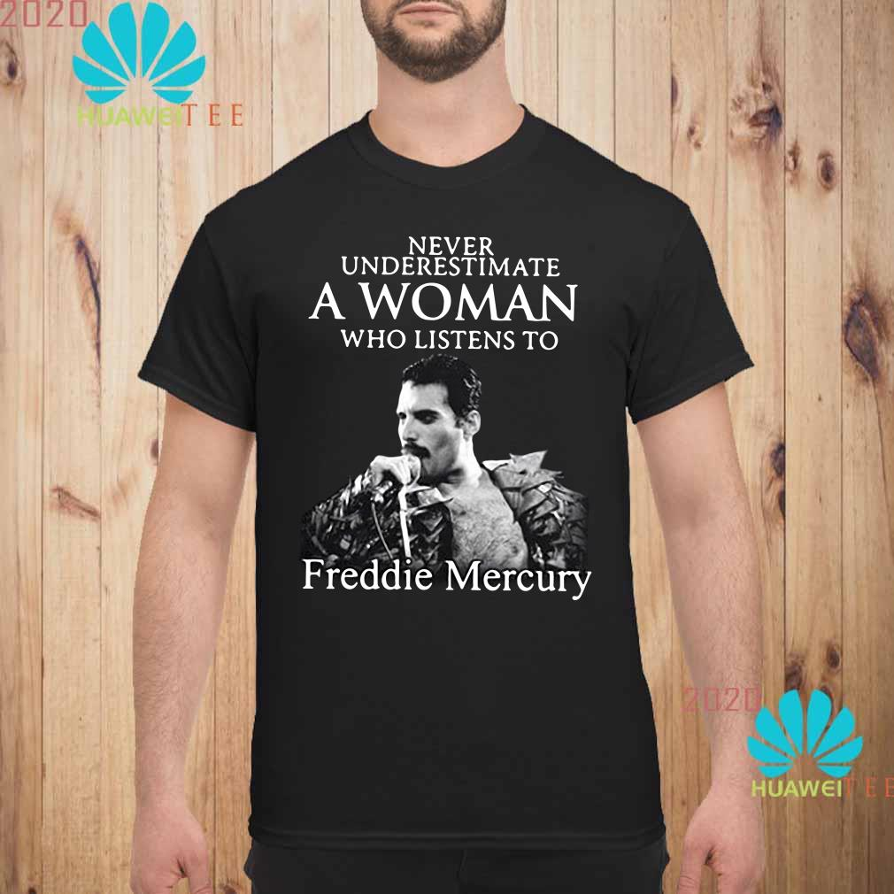 Never underestimate a woman who listens to Freddie Mercury Men shirt