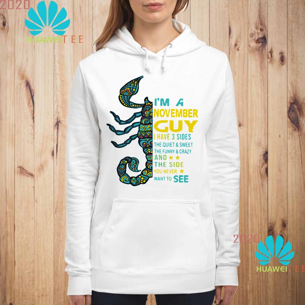 Scorpios I'm a November guy I have 3 sides the quiet & sweet Hoodie