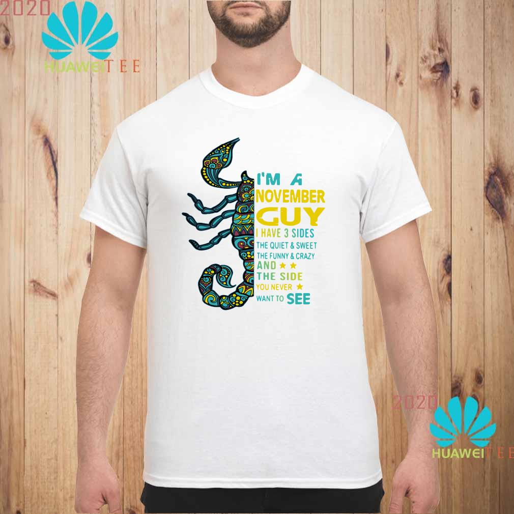 Scorpios I'm a November guy I have 3 sides the quiet & sweet Men shirt