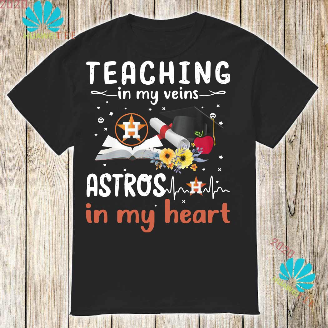 100% authentic 1fcfe c1b64 Teaching in my veins Houston Astros in my heart shirt